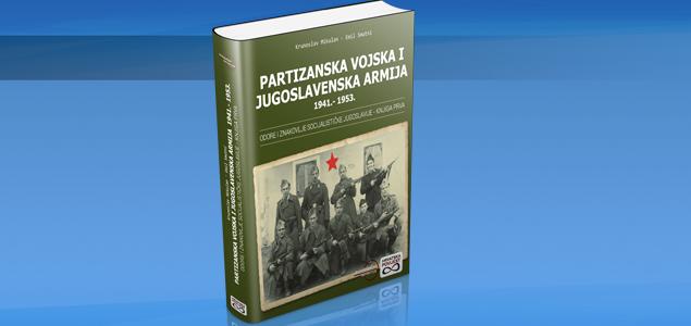 """IZAŠLA KNJIGA """"PARTIZANSKA VOJSKA I JUGOSLAVENSKA ARMIJA 1941. – 1953."""""""