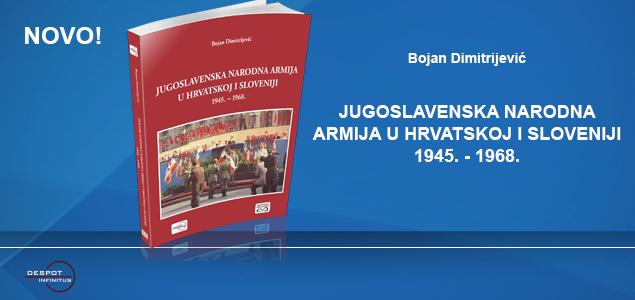 """KNJIGA """"JUGOSLAVENSKA NARODNA ARMIJA U HRVATSKOJ I SLOVENIJI 1945.-1968."""" U PRODAJI"""