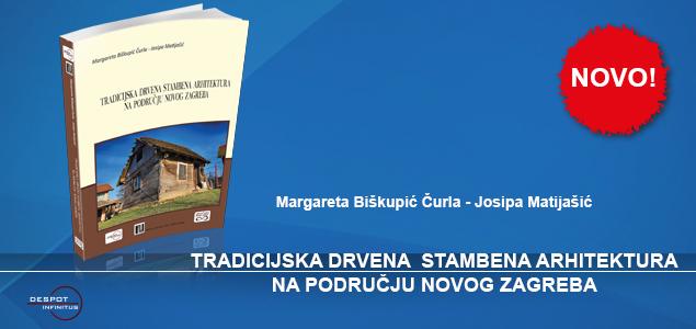 """KNJIGA """"TRADICIJSKA DRVENA STAMBENA ARHITEKTURA NA PODRUČJU NOVOG ZAGREBA"""" U PRODAJI"""