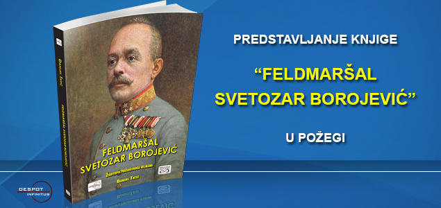 "PREDSTAVLJANJE KNJIGE ""FELDMARŠAL SVETOZAR BOROJEVIĆ"" U POŽEGI"